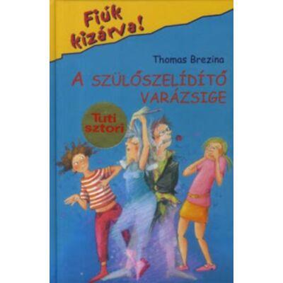 Thomas Brezina - A szülőszelidítő varázsige