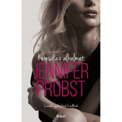 Jennifer Probst: Keresd az alkalmat - Szerelmi gyakorlatok kezdőknek